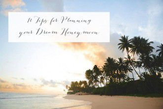 10 Tips for Planning your Dream Honeymoon