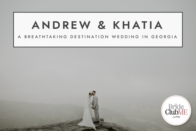 Andrew & Khatia: A Breathtaking Destination Wedding In Georgia
