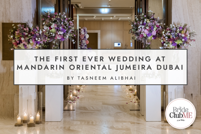 The First Ever Wedding At Mandarin Oriental Jumeira Dubai by Tasneem Alibhai